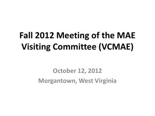 Fall 2012 Meeting of the MAE Visiting Committee (VCMAE)