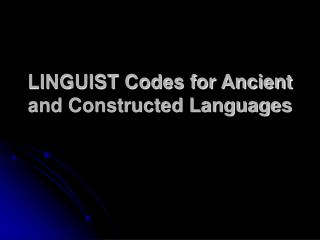 LINGUIST Codes for Ancient and Constructed Languages