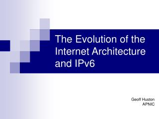 The Evolution of the Internet Architecture and IPv6