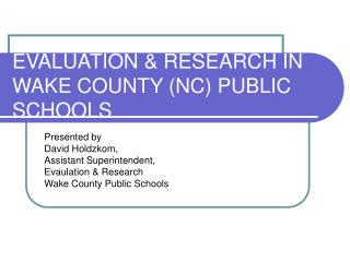 EVALUATION  RESEARCH IN WAKE COUNTY NC PUBLIC SCHOOLS