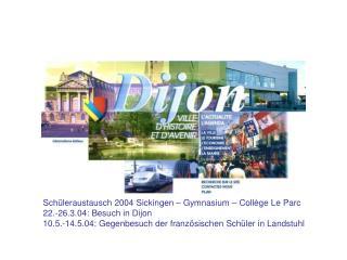 Schüleraustausch 2004 Sickingen – Gymnasium – Collège Le Parc 22.-26.3.04: Besuch in Dijon