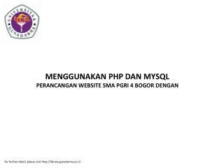 MENGGUNAKAN PHP DAN MYSQL PERANCANGAN WEBSITE SMA PGRI 4 BOGOR DENGAN