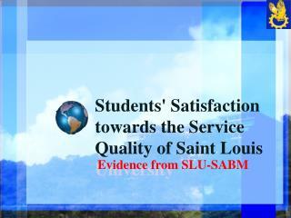 Students' Satisfaction towards the Service Quality of Saint Louis  University