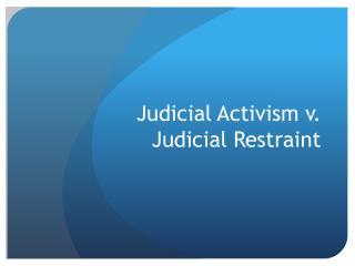 Judicial Activism  v .  Judicial Restraint