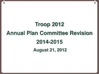 Troop 2012 Annual Plan Committee Revision 2014-2015  August 21, 2012