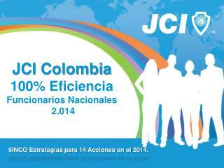 JCI Colombia  100% Eficiencia   Funcionarios Nacionales  2.014