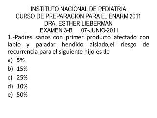INSTITUTO NACIONAL DE PEDIATRIA CURSO DE PREPARACION PARA EL ENARM 2011 DRA. ESTHER  LIEBERMAN