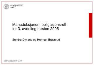 Manuduksjoner i obligasjonsrett for 3. avdeling h sten 2005    Sondre Dyrland og Herman Bruserud