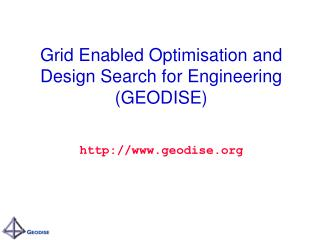 Grid Enabled Optimisation and Design Search for Engineering (GEODISE)