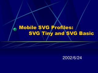 Mobile SVG Profiles:       SVG Tiny and SVG Basic