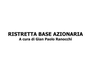 RISTRETTA BASE AZIONARIA A cura di Gian Paolo Ranocchi
