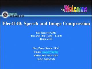 Bing Zeng (Room: 2434) Email:  eezeng@ust.hk Office Tel: 2358-7058 GSM: 9418-1354