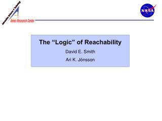 "The ""Logic"" of Reachability David E. Smith Ari K. Jónsson"