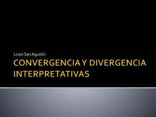 CONVERGENCIA Y DIVERGENCIA INTERPRETATIVAS