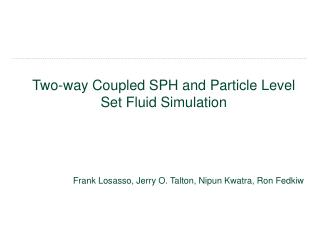 Two-way Coupled SPH and Particle Level Set Fluid Simulation