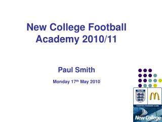 New College Football Academy 2010/11 Paul Smith Monday 17 th  May 2010