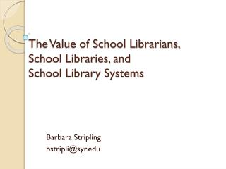 The Value of School Librarians,  School Libraries, and  School Library Systems