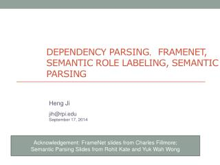 DEPENDENCY  PARSING , Framenet , SEMANTIC ROLE  LABELING, SEMANTIC PARSING