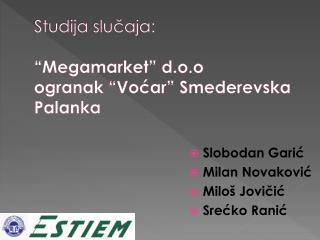 """Studija slučaja:  """" Megamarke t """"  d.o.o ogranak  """"Vo ćar """"  Smederevska Palanka"""