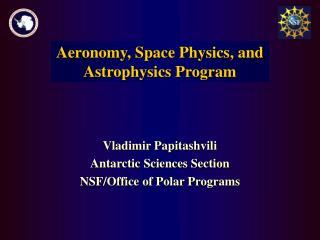 Aeronomy, Space Physics, and Astrophysics Program