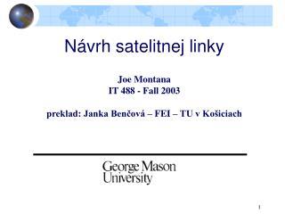 N ávrh satelit nej linky Joe Montana IT 488 - Fall 2003