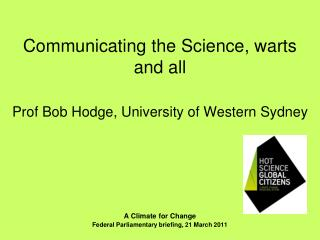 Communicating the Science, warts and all Prof Bob Hodge, University of Western Sydney