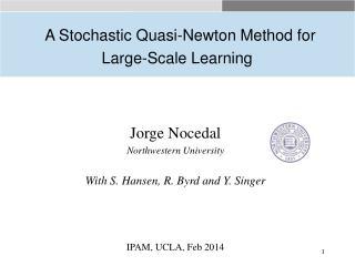 Jorge Nocedal   Northwestern University With S. Hansen, R. Byrd and Y. Singer IPAM, UCLA, Feb 2014