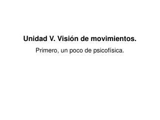 Unidad V. Visión de movimientos. Primero, un poco de psicofísica.
