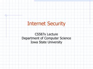 Internet Security CS587x Lecture Department of Computer Science Iowa State University