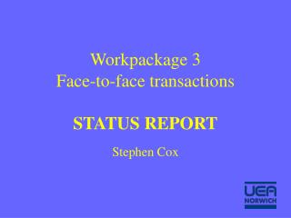 Workpackage 3 Face-to-face transactions STATUS REPORT