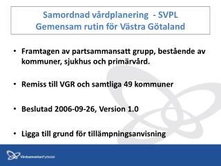 Samordnad vårdplanering  - SVPL  Gemensam rutin för Västra Götaland