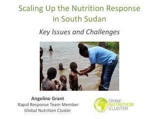 Scaling Up the Nutrition Response              in South Sudan  Key Issues and Challenges