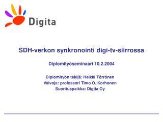 SDH-verkon synkronointi digi-tv-siirrossa Diplomityöseminaari 10.2.2004