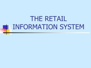 THE RETAIL INFORMATION SYSTEM