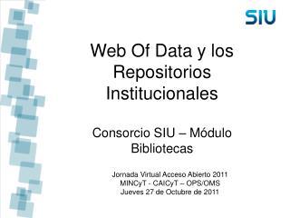 Web Of Data y los Repositorios Institucionales Consorcio SIU – Módulo Bibliotecas