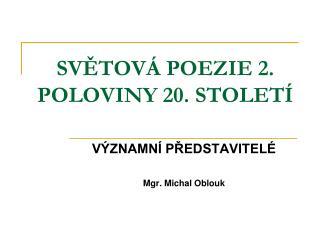 SVĚTOVÁ POEZIE 2. POLOVINY 20. STOLETÍ