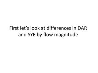 First let's look at differences in DAR and SYE by flow magnitude