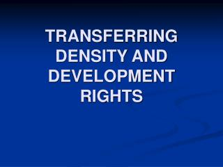 TRANSFERRING DENSITY AND DEVELOPMENT RIGHTS