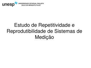 Estudo de Repetitividade e Reprodutibilidade de Sistemas de Medição