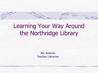 Learning Your Way Around the Northridge Library