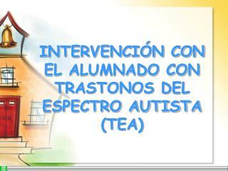INTERVENCIÓN CON EL ALUMNADO CON TRASTONOS DEL ESPECTRO AUTISTA (TEA)