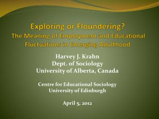 Harvey J. Krahn  Dept. of Sociology University of Alberta, Canada Centre for Educational Sociology
