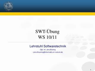 Lehrstuhl Softwaretechnik Dipl. Inf. Jens Brüning (Jens.Bruening@informatik.uni-rostock.de) 