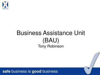 Business Assistance Unit (BAU) Tony Robinson
