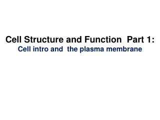Cell Structure and Function  Part 1: Cell intro and  the plasma membrane