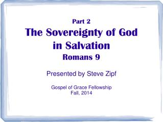 Part 2 The Sovereignty of God in Salvation Romans 9
