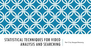 Statistical techniques for video analysis and searching
