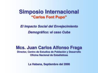 """Simposio Internacional """"Carlos Font Pupo"""" El Impacto Social del Envejecimiento"""