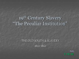 "19 th  Century Slavery ""The Peculiar Institution"""