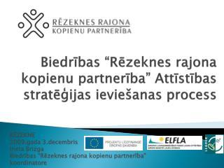 """Biedr ības  """"Rēzeknes rajona kopienu partnerība"""" Attīstības stratēģijas ieviešanas process"""